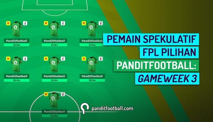 Pemain Spekulatif FPL Pilihan PanditFootball: Gameweek 3