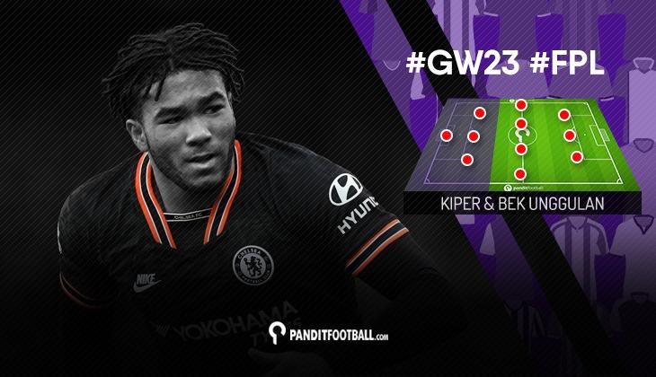 Kiper dan Bek Unggulan FPL PanditFootball: Gameweek 23