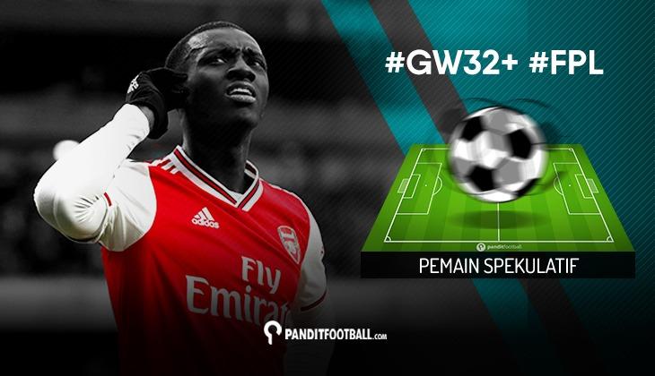 Pemain Spekulatif FPL PanditFootball: Gameweek 32+