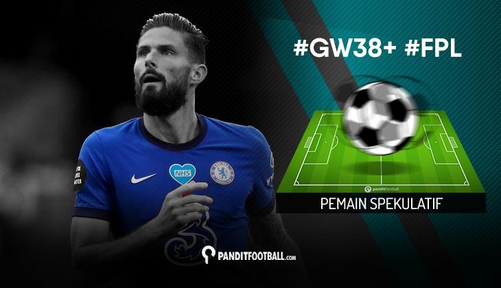 Pemain Spekulatif FPL PanditFootball: Gameweek 38+