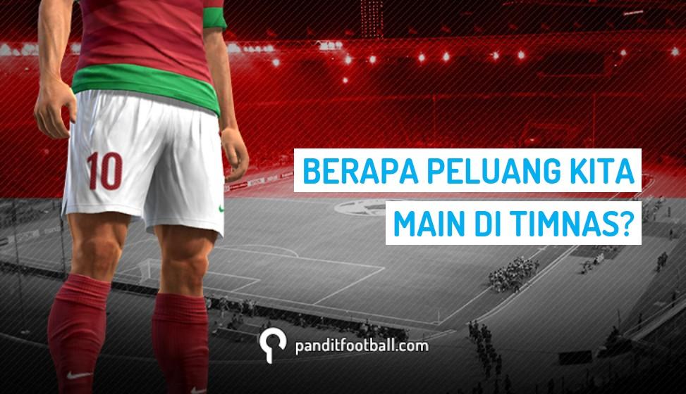 Berapa Peluang Kita Main di Timnas Indonesia?  Pandit Football Indonesia